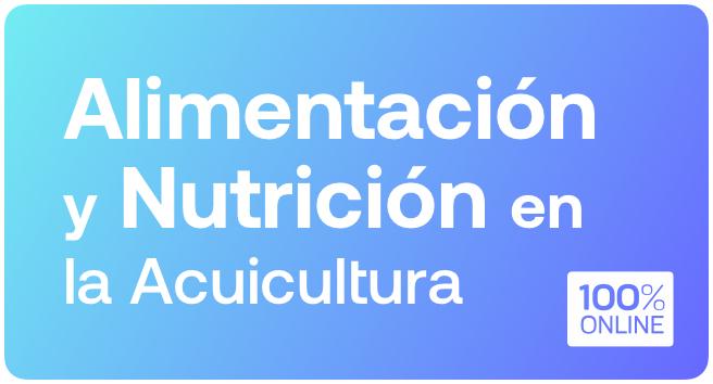 Curso: Alimentación y Nutrición en la Acuicultura